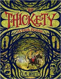 The Thickety: A Path Begins by J. A. White