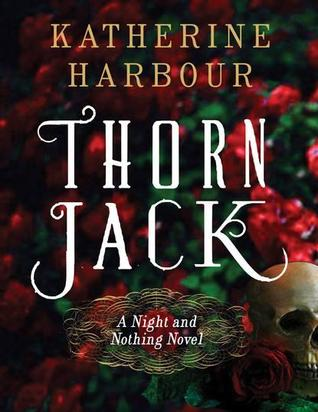 Thorn Jack (Night and Nothing, #1) by Katherine Harbour