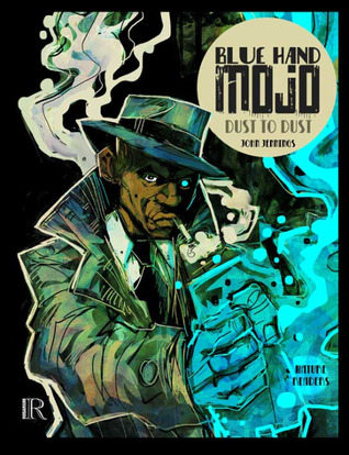 Blue Hand Mojo: Dust to Dust (#1) by John Jennings