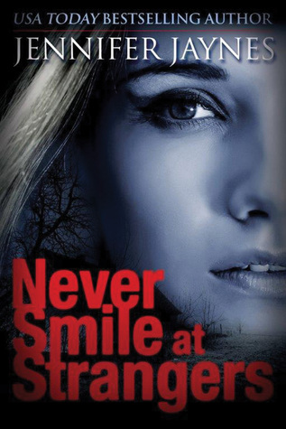 Never Smile at Strangers by Jennifer Jaynes