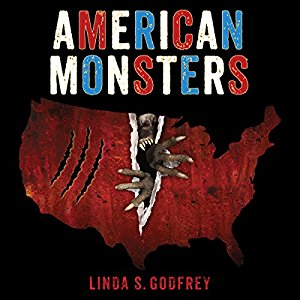 American Monsters: A History of Monster Lore, Legends, and Sightings in America by Linda S. Godfrey