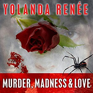 Murder, Madness and Love by Yolanda Renee