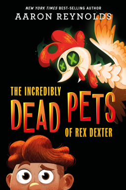 The Incredibly Dead Pets of Rex Dexter by Aaron Reynolds