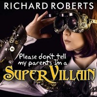 Audiobook review of Please Don't Tell My Parents I'm a SuperVillian