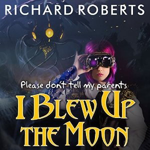 Audiobook review of Please Don't Tell My Parents I Blew Up The Moon