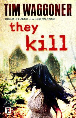 They Kill by Tim Waggoner