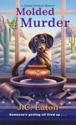 Molded 4 Murder  by J.C. Eaton