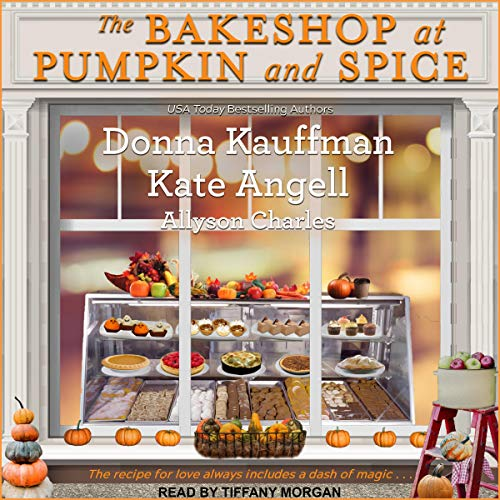 The Bakeshop at Pumpkin and Spice by Donna Kauffman, Kate Angell, Allyson Charles